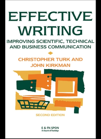 Effective Writing - Improving Scientific, Technical and Business Communication ebook by John Kirkman,Christopher Turk