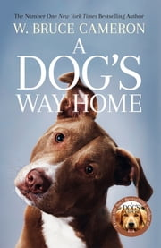 A Dog's Way Home - The Heartwarming Story of the Special Bond Between Man and Dog ebook by W. Bruce Cameron