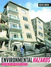 Environmental Hazards - Assessing Risk and Reducing Disaster ebook by Prof Keith Smith,Keith Smith