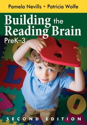 Building the Reading Brain, PreK-3 ebook by Pamela A. (Ann) Nevills,Patricia A. Wolfe