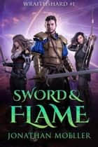 Wraithshard: Sword & Flame ebook by Jonathan Moeller