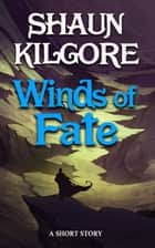 Winds Of Fate ebook by Shaun Kilgore