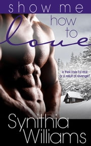 Show Me How to Love - Caldwell Family, #1 ebook by Synithia Williams