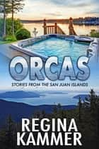 Orcas (Stories from the San Juan Islands) ebook by Regina Kammer