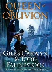 Queen of Oblivion ebook by Giles Carwyn,Todd Fahnestock