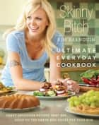 Skinny Bitch: Ultimate Everyday Cookbook ebook by Kim Barnouin