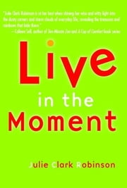 Live In The Moment ebook by Julie Clark Robinson