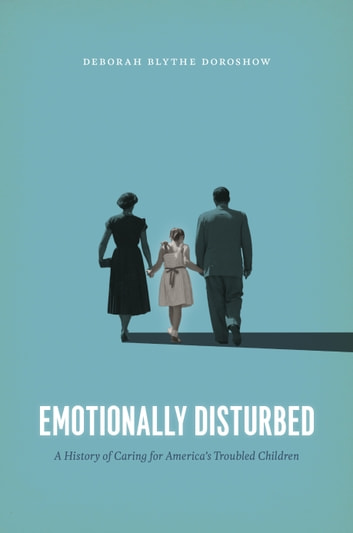 Emotionally Disturbed - A History of Caring for America's Troubled Children ebook by Deborah Blythe Doroshow