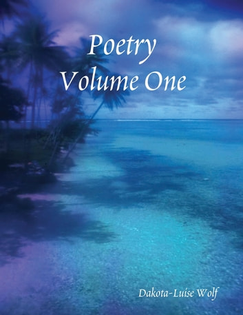 Poetry - Volume One ebook by Dakota-Luise Wolf