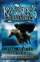 Ranger's Apprentice: The Royal Ranger ebook by Mr John Flanagan