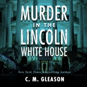 Murder In the Lincoln White House audiobook by C. M. Gleason, Barry Press