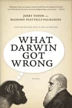What Darwin Got Wrong ebook by Jerry Fodor, Massimo Piattelli-Palmarini