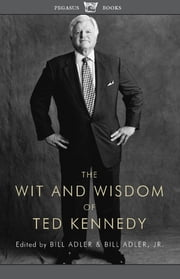 The Wit and Wisdom of Ted Kennedy ebook by Bill Adler,Bill Adler, Jr.