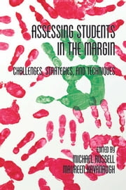 Assessing Students in the Margin - Challenges, Strategies, and Techniques ebook by Michael Russell,Maureen  Kavanaugh