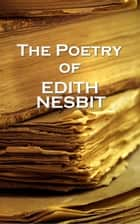 Edith Nesbit, The Poetry Of ebook by Edith Nesbit