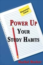 Power Up Your Study Habits: Elementary School ebook by Rachel Becker