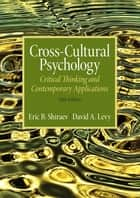 Cross-Cultural Psychology - Critical Thinking and Contemporary Applications, Fifth Edition ebook by Eric B. Shiraev, David A. Levy