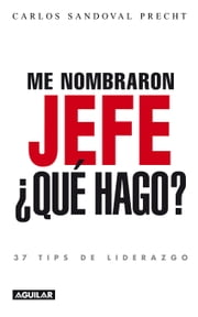 Me nombraron jefe: ¿Qué hago? 37 tips de liderazgo ebook by Kobo.Web.Store.Products.Fields.ContributorFieldViewModel