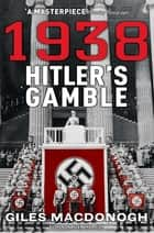 1938: Hitler's Gamble ebook by