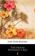 The House Without a Key eBook by Earl Derr Biggers