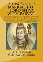 The Legend of Shiva, Book 1: The Story of Lord Shiva's Marriage with Parvati - The Legend of Shiva, Book 1, #1 ebook by Ajai Kumar Chhawchharia
