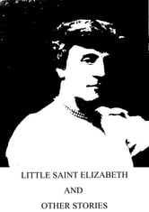 Little Saint Elizabeth And Other Stories ebook by Frances Hodgson Burnett