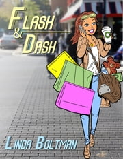 Flash and Dash ebook by Linda Boltman