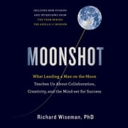 Moonshot - What Landing a Man on the Moon Teaches Us About Collaboration, Creativity, and the Mindset for Success audiobook by Professor Richard Wiseman
