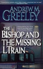 The Bishop and the Missing L Train ebook by Andrew M. Greeley