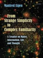 From Strange Simplicity to Complex Familiarity ebook by Manfred Eigen