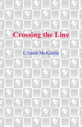 Crossing the Line ebook by Clinton McKinzie