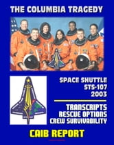 Space Shuttle Columbia STS-107 Tragedy: Columbia Accident Investigation Board (CAIB) Transcripts of Board Public Hearings, In-Flight Rescue Options, Crew Survivability ebook by Progressive Management