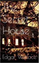 The Secret House ebook by Edgar Wallace