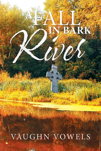 A Fall in Bark River ebook by Vaughn Vowels