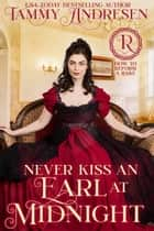 Never Kiss an Earl at Midnight - How to Reform a Rake, #4 ebook by Tammy Andresen