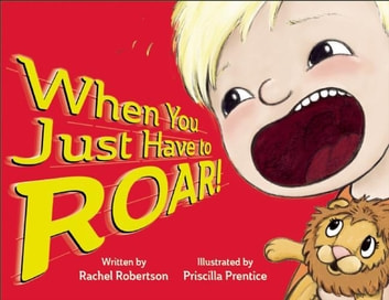 When You Just Have to Roar! ebook by Rachel Robertson