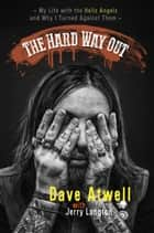 The Hard Way Out - My Life with the Hells Angels and Why I Turned Against Them 電子書 by Jerry Langton, Dave Atwell