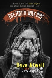 The Hard Way Out - My Life with the Hells Angels and Why I Turned Against Them ebook by Jerry Langton, Dave Atwell