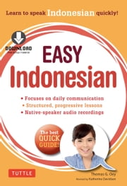 Easy Indonesian - Learn to Speak Indonesian Quickly (Downloadable Audio Included) ebook by Thomas G. Oey,Katherine Davidsen