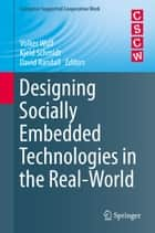 Designing Socially Embedded Technologies in the Real-World ebook by Volker Wulf, Kjeld Schmidt, David Randall