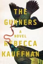 The Gunners - A Novel ebook by Rebecca Kauffman