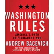 Washington Rules - America's Path to Permanent War audiobook by Andrew J. Bacevich