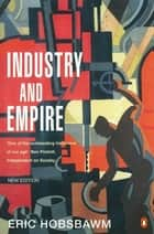 Industry and Empire - From 1750 to the Present Day ebook by E J Hobsbawm