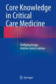 Core Knowledge in Critical Care Medicine ebook by Wolfgang Krüger,Andrew James Ludman