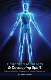 Changing Mindsets & Developing Spirits - Inspirational Coaching Through Verse for Success in Sport and Life ebook by Emms, Helen K.
