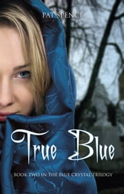 True Blue - Blue Crystal Trilogy, #2 ebook by Pat Spence