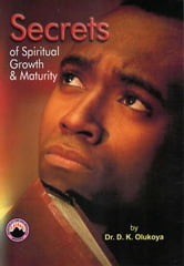 Secrets of Spiritual Growth and Maturity ebook by Dr. D. K. Olukoya