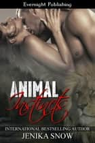 Animal Instincts ebook by Jenika Snow