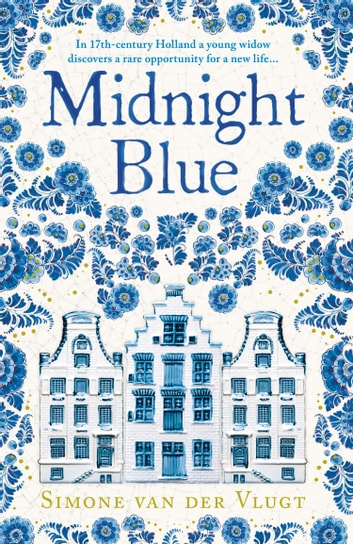 Midnight Blue: A gripping historical novel about the birth of Delft pottery, set in the Dutch Golden Age ebook by Simone van der Vlugt