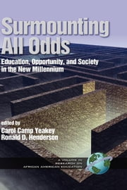 Surmounting All Odds: Education, Opportunity, and Society in the New Millennium (Vol 1) ebook by Yeakey, Carol Camp